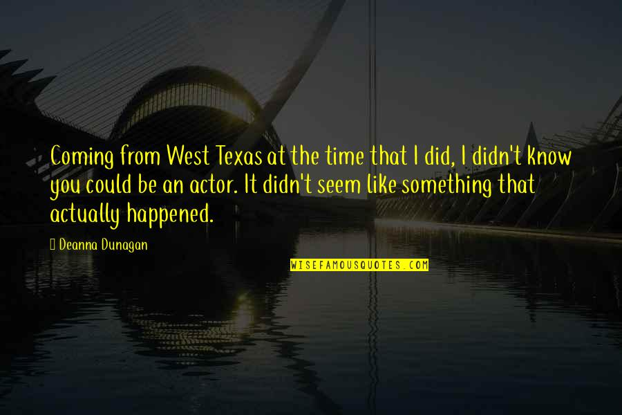 West Texas Quotes By Deanna Dunagan: Coming from West Texas at the time that