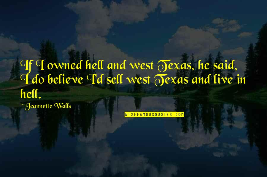 West Texas Quotes By Jeannette Walls: If I owned hell and west Texas, he
