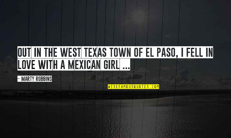 West Texas Quotes By Marty Robbins: Out in the west Texas town of El
