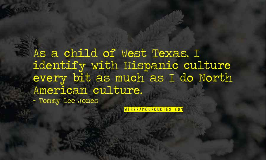 West Texas Quotes By Tommy Lee Jones: As a child of West Texas, I identify