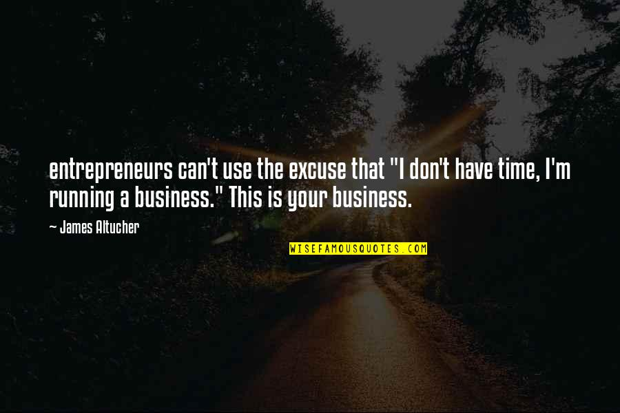 "West Virginia Mountains Quotes By James Altucher: entrepreneurs can't use the excuse that ""I don't"