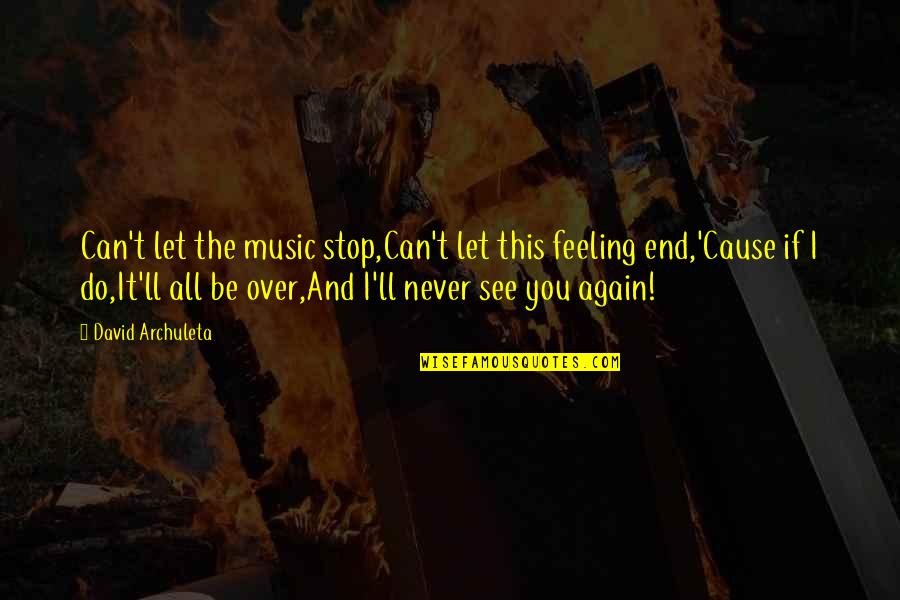 West Virginia University Quotes By David Archuleta: Can't let the music stop,Can't let this feeling