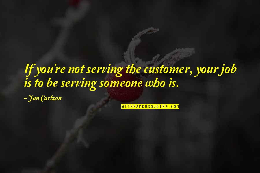 West Virginia University Quotes By Jan Carlzon: If you're not serving the customer, your job