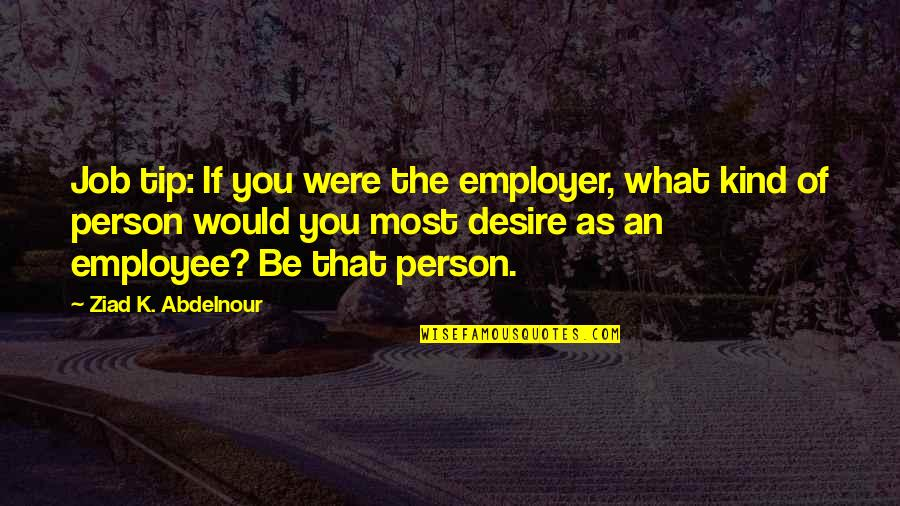 West Virginia University Quotes By Ziad K. Abdelnour: Job tip: If you were the employer, what