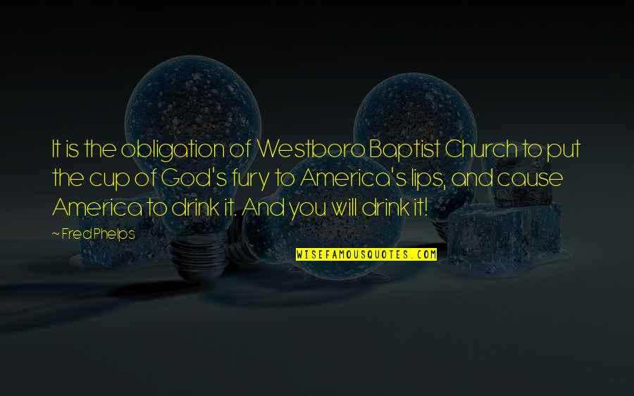 Westboro Baptist Church Quotes By Fred Phelps: It is the obligation of Westboro Baptist Church