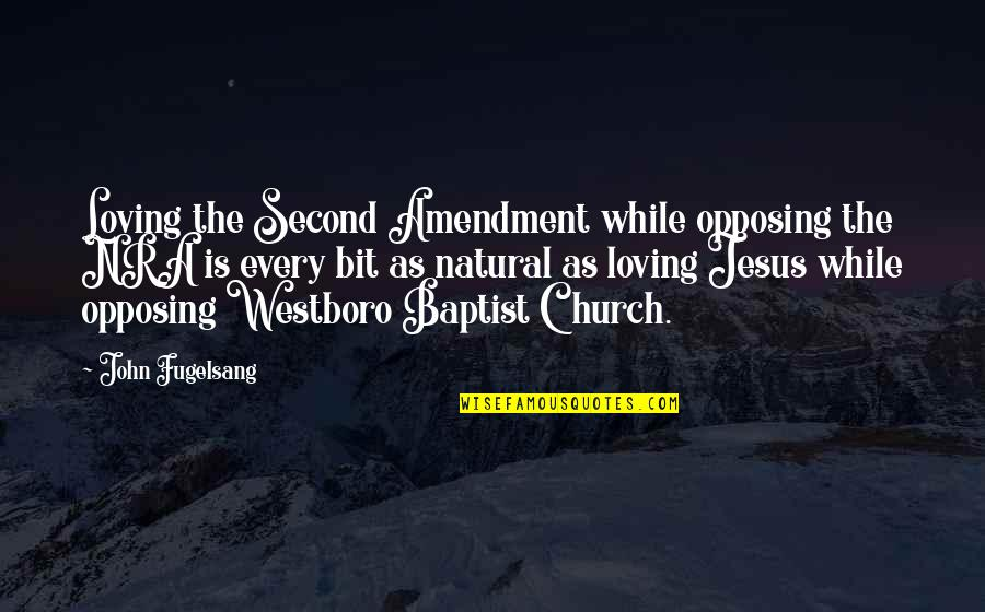 Westboro Baptist Church Quotes By John Fugelsang: Loving the Second Amendment while opposing the NRA