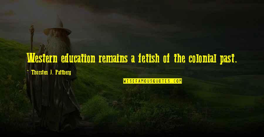 Western Education Quotes By Thorsten J. Pattberg: Western education remains a fetish of the colonial