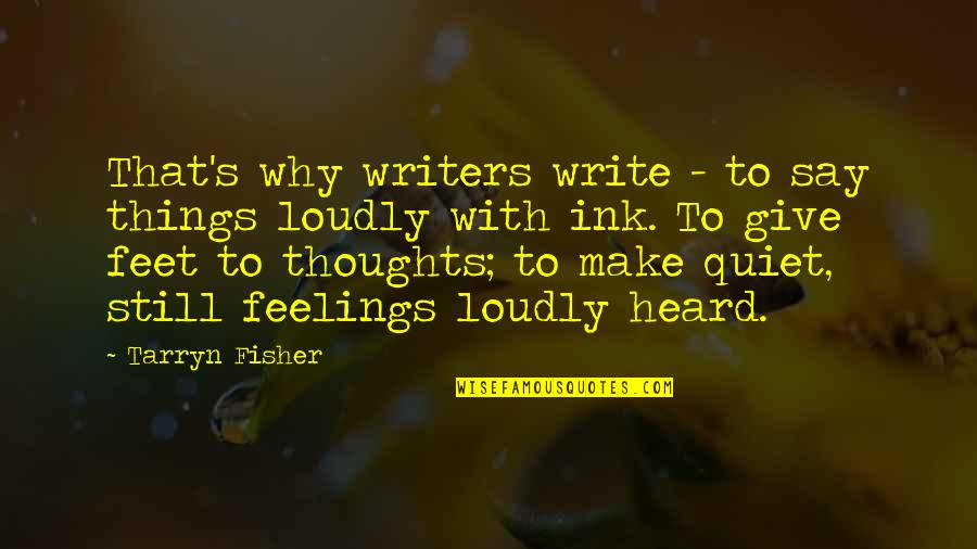 Western Frontier Quotes By Tarryn Fisher: That's why writers write - to say things