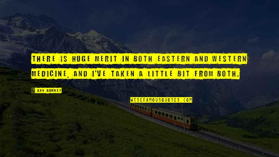 Western Medicine Quotes By Ann Romney: There is huge merit in both Eastern and