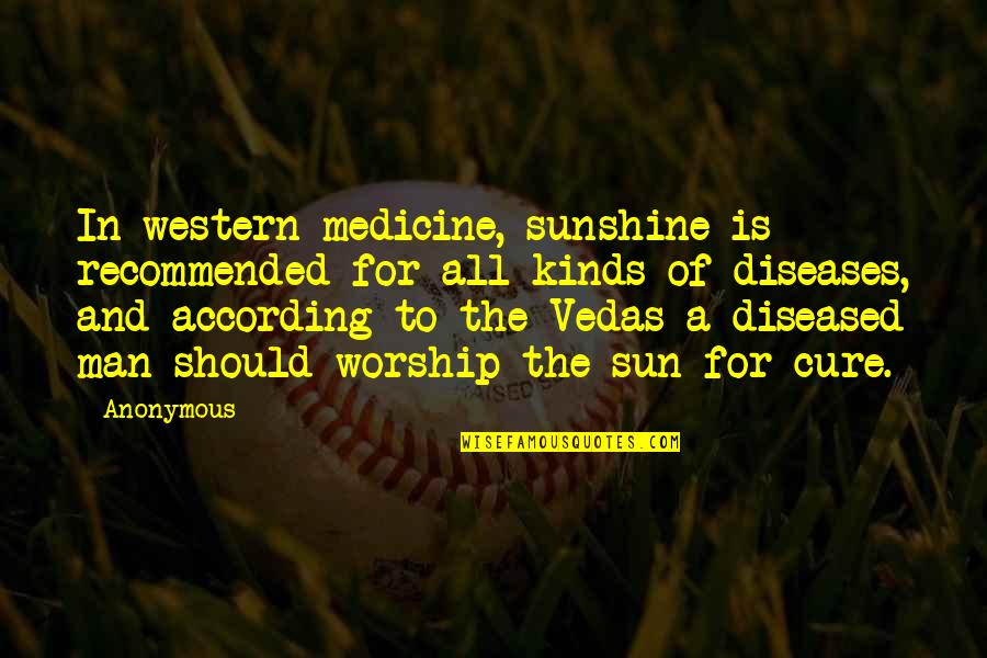 Western Medicine Quotes By Anonymous: In western medicine, sunshine is recommended for all