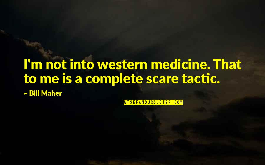 Western Medicine Quotes By Bill Maher: I'm not into western medicine. That to me
