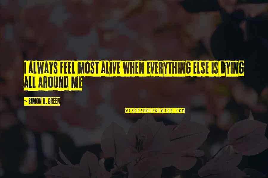 Western Medicine Quotes By Simon R. Green: I always feel most alive when everything else