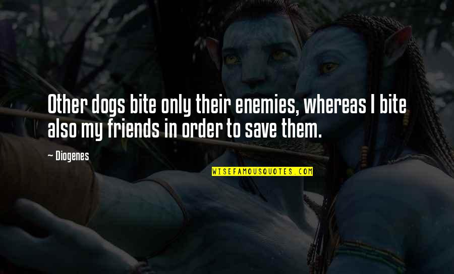 Western Saddle Quotes By Diogenes: Other dogs bite only their enemies, whereas I