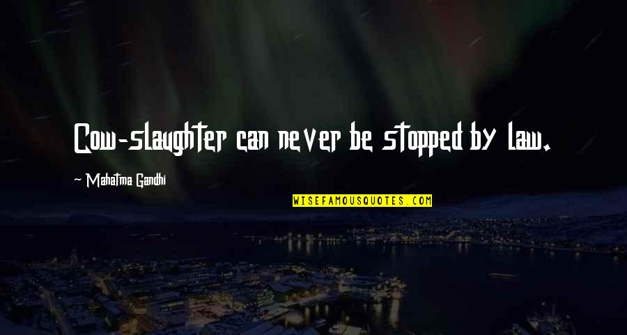 Western Saddle Quotes By Mahatma Gandhi: Cow-slaughter can never be stopped by law.