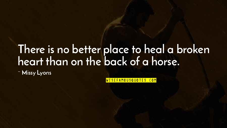 Western Saddle Quotes By Missy Lyons: There is no better place to heal a