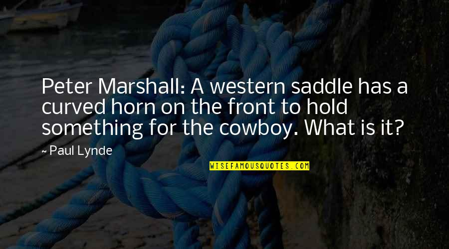 Western Saddle Quotes By Paul Lynde: Peter Marshall: A western saddle has a curved