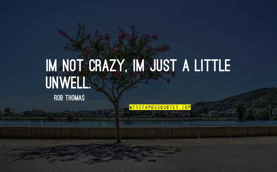 Western Saddle Quotes By Rob Thomas: Im not crazy, Im just a little unwell.