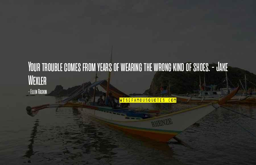 Westing Quotes By Ellen Raskin: Your trouble comes from years of wearing the
