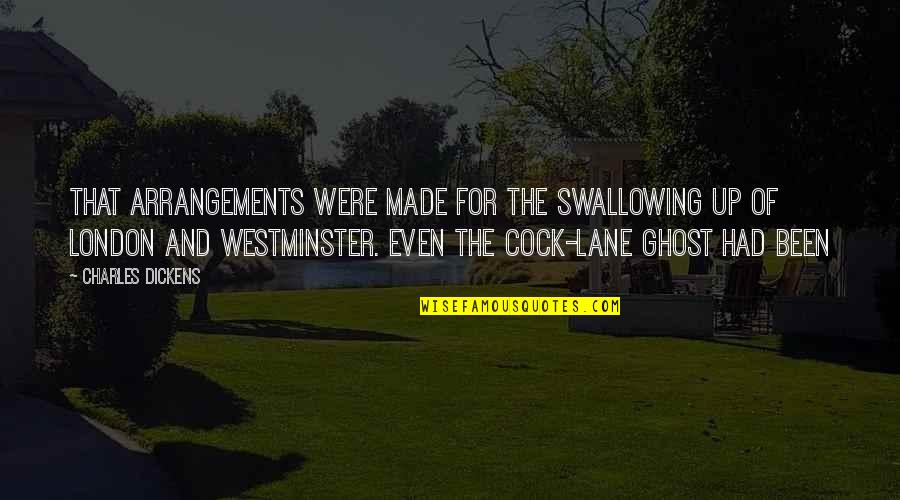 Westminster's Quotes By Charles Dickens: That arrangements were made for the swallowing up