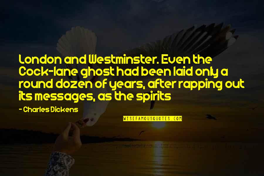 Westminster's Quotes By Charles Dickens: London and Westminster. Even the Cock-lane ghost had