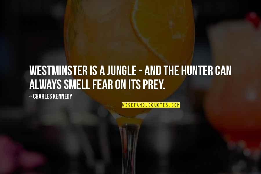 Westminster's Quotes By Charles Kennedy: Westminster is a jungle - and the hunter