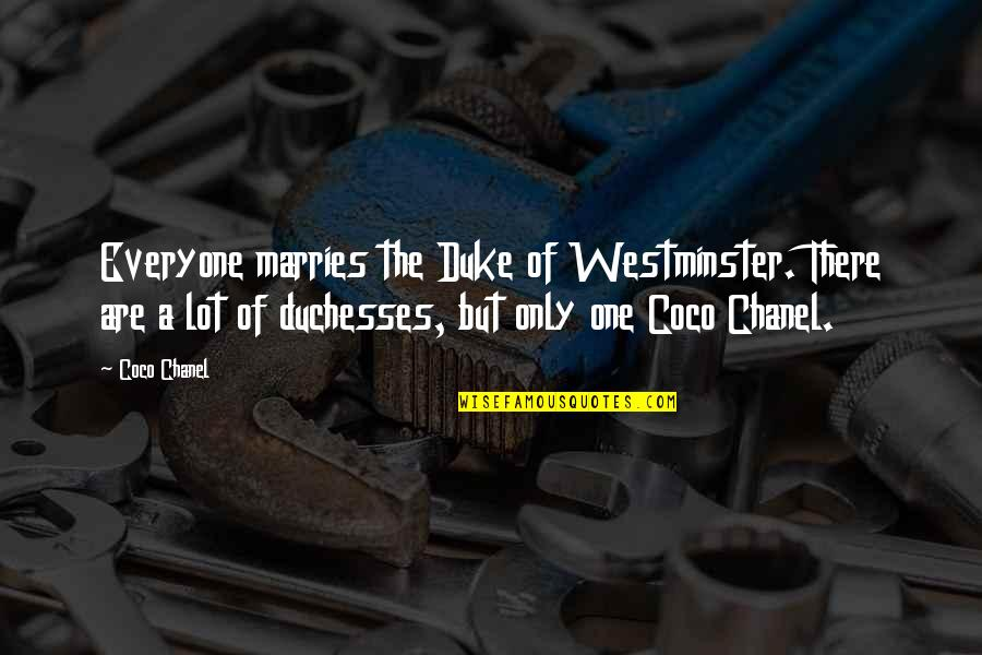 Westminster's Quotes By Coco Chanel: Everyone marries the Duke of Westminster. There are