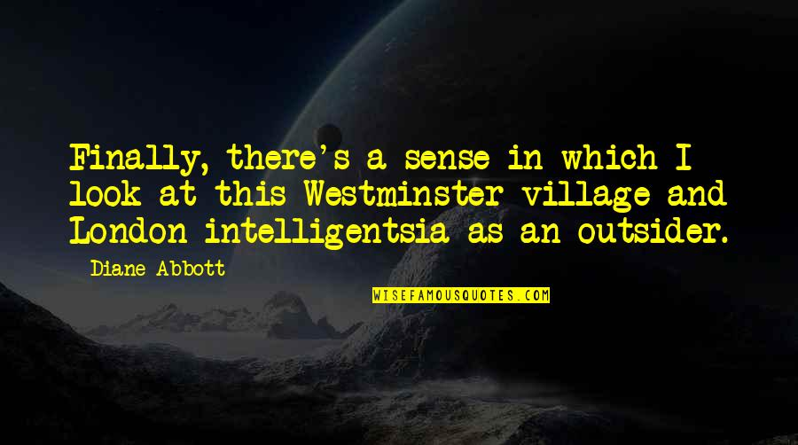 Westminster's Quotes By Diane Abbott: Finally, there's a sense in which I look