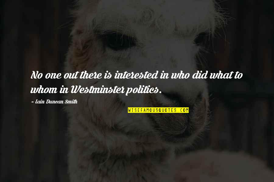 Westminster's Quotes By Iain Duncan Smith: No one out there is interested in who