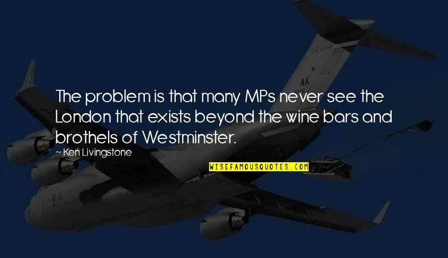 Westminster's Quotes By Ken Livingstone: The problem is that many MPs never see
