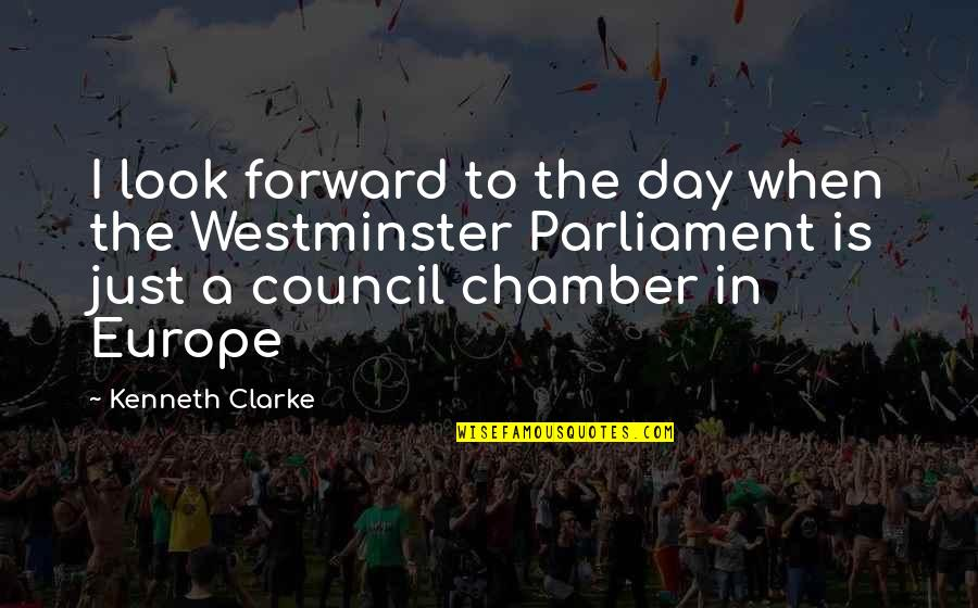 Westminster's Quotes By Kenneth Clarke: I look forward to the day when the