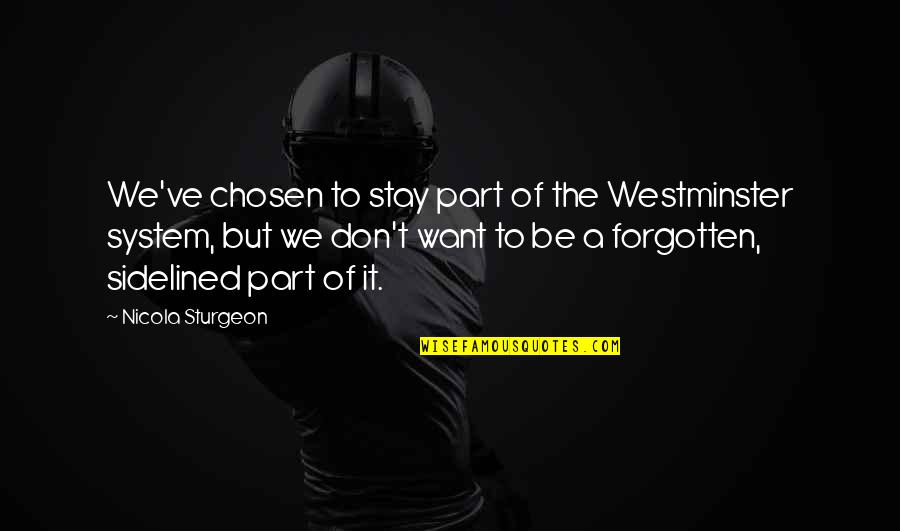 Westminster's Quotes By Nicola Sturgeon: We've chosen to stay part of the Westminster