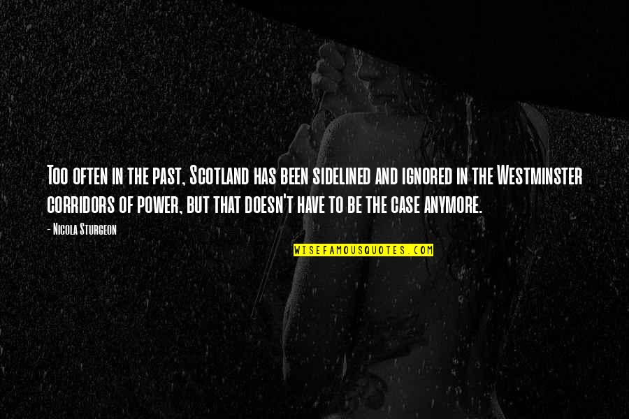 Westminster's Quotes By Nicola Sturgeon: Too often in the past, Scotland has been
