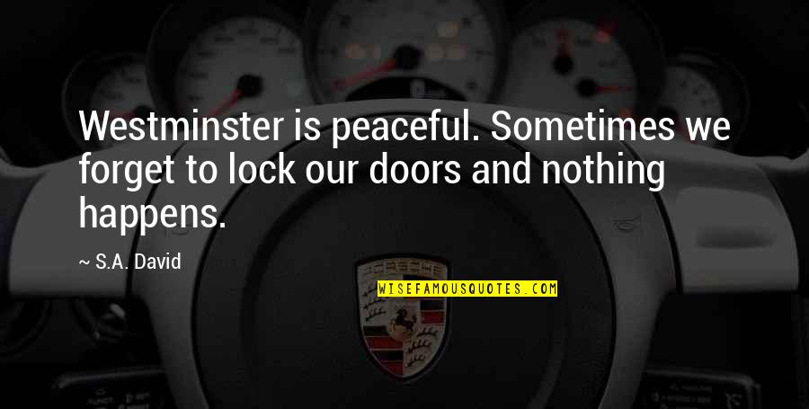 Westminster's Quotes By S.A. David: Westminster is peaceful. Sometimes we forget to lock
