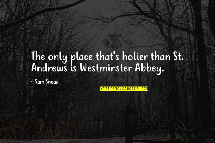 Westminster's Quotes By Sam Snead: The only place that's holier than St. Andrews