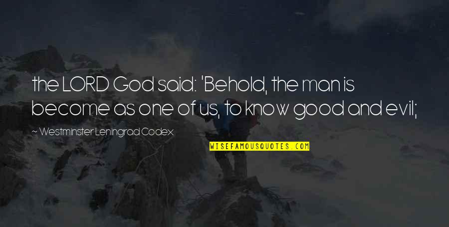 Westminster's Quotes By Westminster Leningrad Codex: the LORD God said: 'Behold, the man is