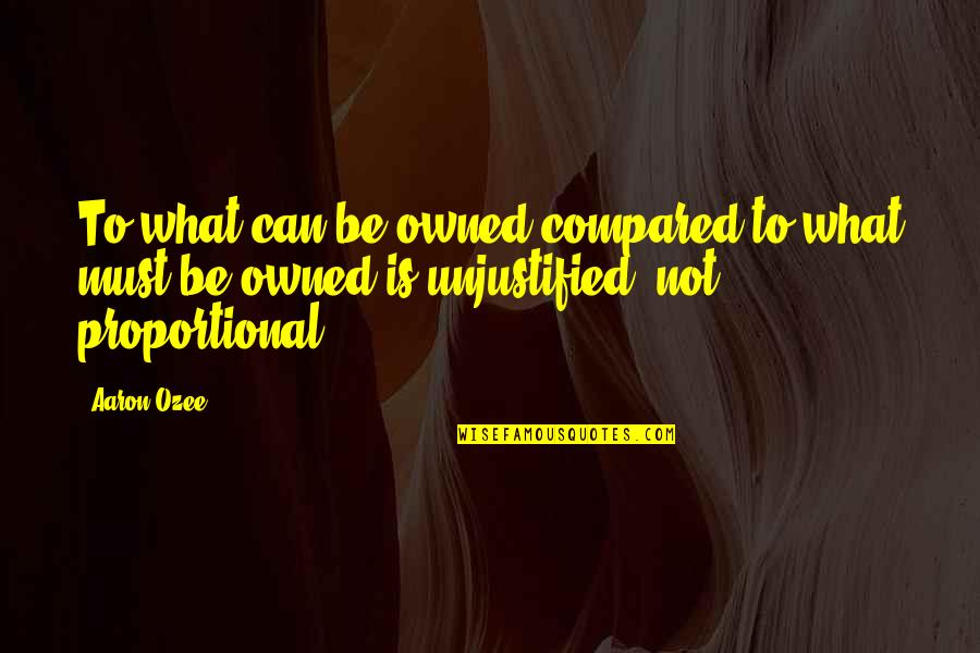 Westside Quotes By Aaron Ozee: To what can be owned compared to what
