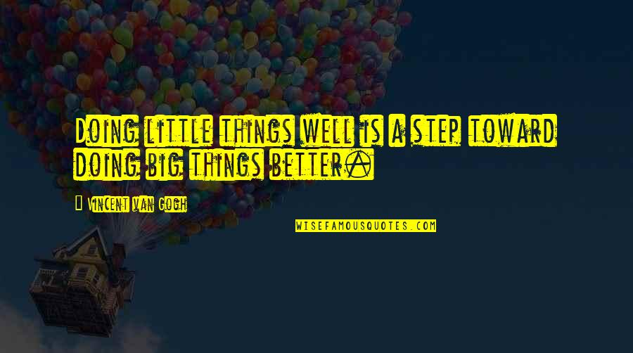 Westside Quotes By Vincent Van Gogh: Doing little things well is a step toward