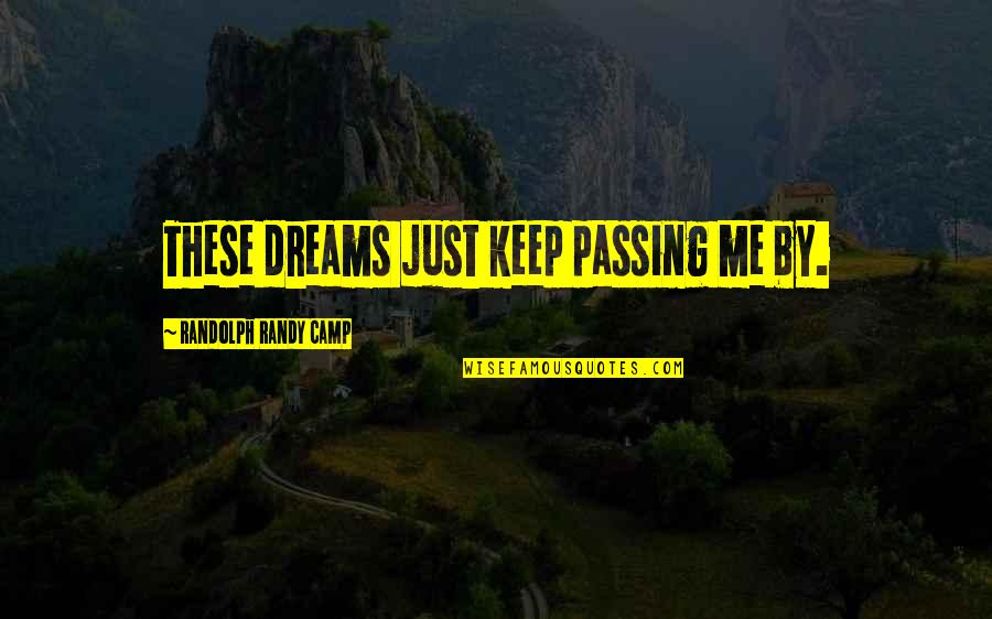 Wet Dreams Quotes By Randolph Randy Camp: These dreams just keep passing me by.