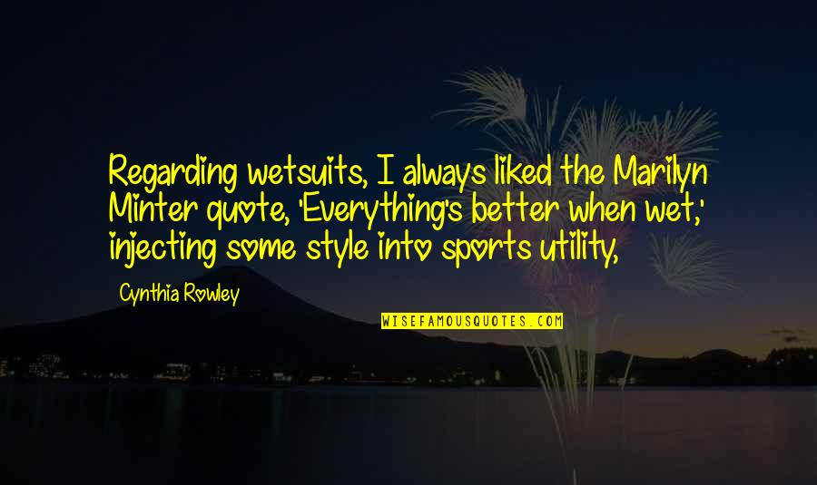 Wetsuits Quotes By Cynthia Rowley: Regarding wetsuits, I always liked the Marilyn Minter