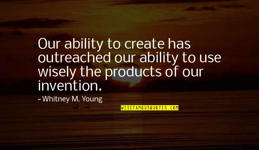 Wfc Stock Quotes By Whitney M. Young: Our ability to create has outreached our ability