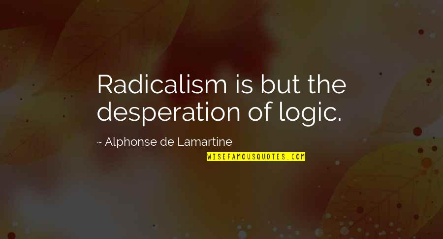 Whale Rider Nanny Flowers Quotes By Alphonse De Lamartine: Radicalism is but the desperation of logic.