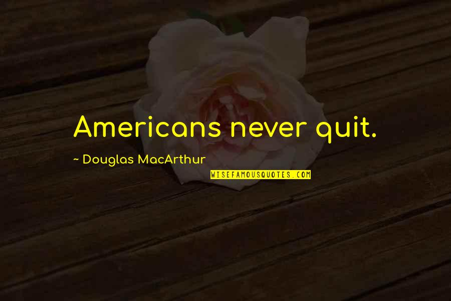 Whale Rider Nanny Flowers Quotes By Douglas MacArthur: Americans never quit.
