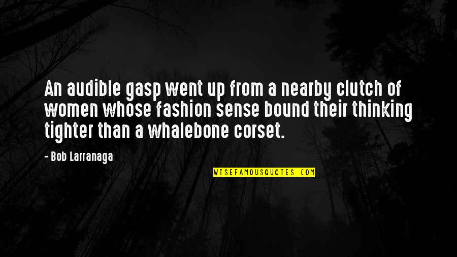 Whalebone Quotes By Bob Larranaga: An audible gasp went up from a nearby