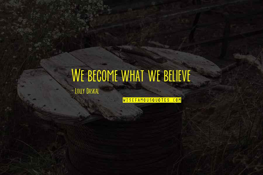 Whaler's Quotes By Lolly Daskal: We become what we believe