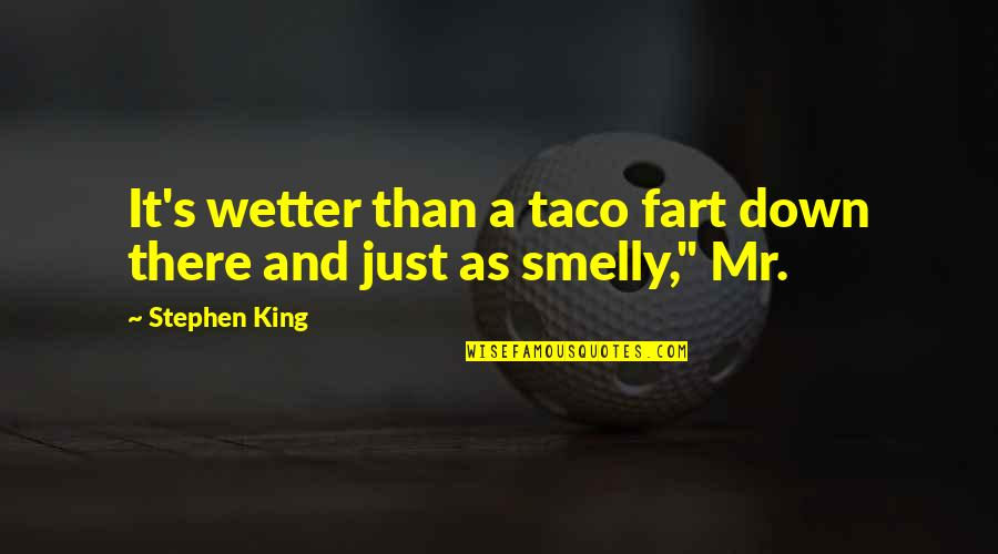 Whaler's Quotes By Stephen King: It's wetter than a taco fart down there