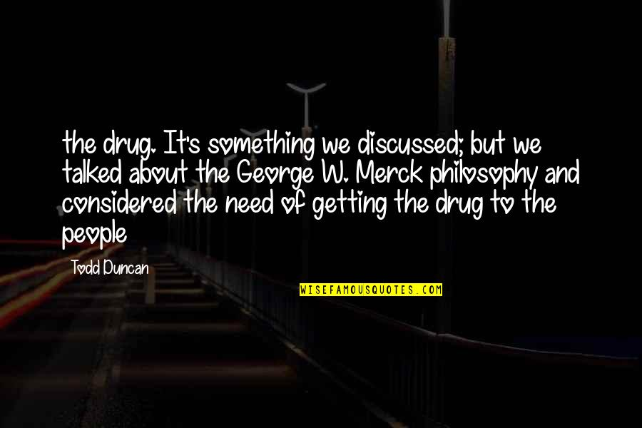Whaler's Quotes By Todd Duncan: the drug. It's something we discussed; but we