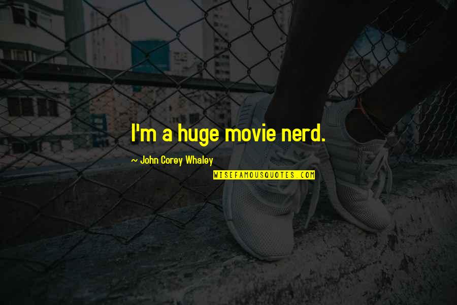 Whaley Quotes By John Corey Whaley: I'm a huge movie nerd.