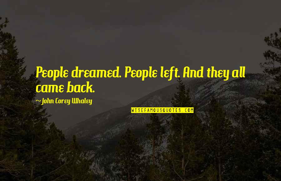 Whaley Quotes By John Corey Whaley: People dreamed. People left. And they all came