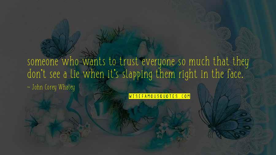 Whaley Quotes By John Corey Whaley: someone who wants to trust everyone so much