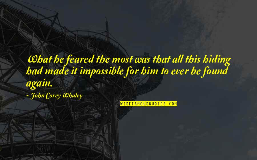 Whaley Quotes By John Corey Whaley: What he feared the most was that all
